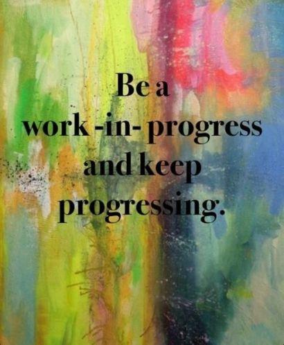 Be a Work in Progress