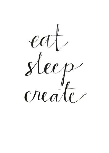 Eat, Sleep, Create